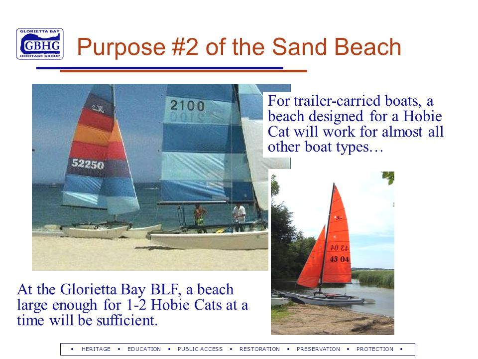 HERITAGE EDUCATION PUBLIC ACCESS RESTORATION PRESERVATION PROTECTION For trailer-carried boats, a beach designed for a Hobie Cat will work for almost