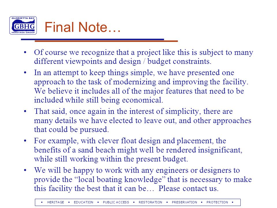 HERITAGE EDUCATION PUBLIC ACCESS RESTORATION PRESERVATION PROTECTION Final Note… Of course we recognize that a project like this is subject to many different viewpoints and design / budget constraints.