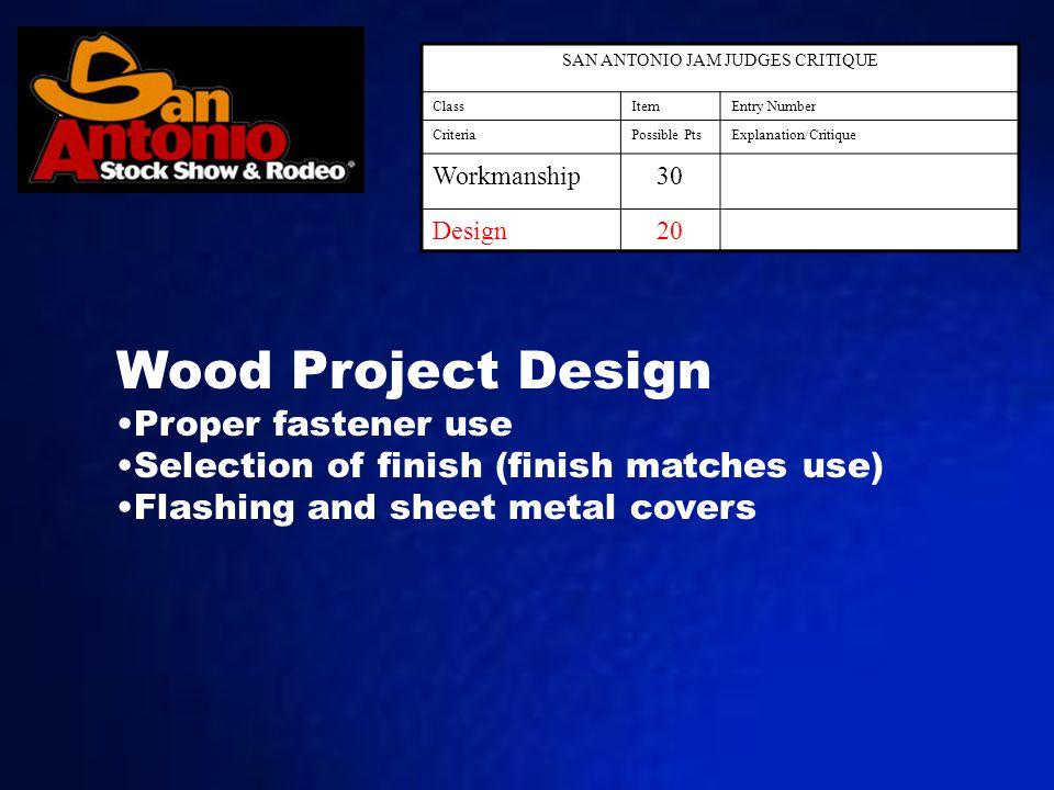 SAN ANTONIO JAM JUDGES CRITIQUE ClassItemEntry Number CriteriaPossible PtsExplanation/Critique Workmanship30 Design20 Wood Project Design Proper faste