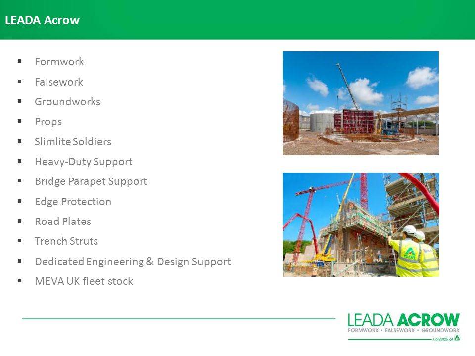 LEADA Acrow  Formwork  Falsework  Groundworks  Props  Slimlite Soldiers  Heavy-Duty Support  Bridge Parapet Support  Edge Protection  Road Plates  Trench Struts  Dedicated Engineering & Design Support  MEVA UK fleet stock