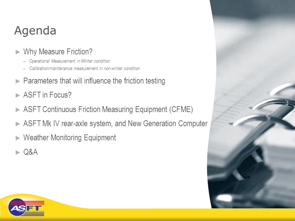 Agenda ► Why Measure Friction? – Operational Measurement in Winter condition – Calibration/maintenance measurement in non-winter condition ► Parameter