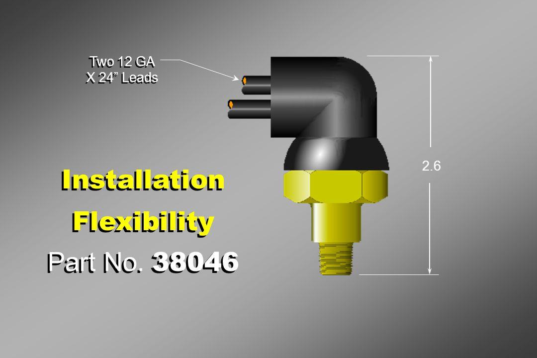"Installation Flexibility Part No. 38046 Installation Flexibility Part No. 38046 Two 12 GA X 24"" Leads Two 12 GA X 24"" Leads 2.6"