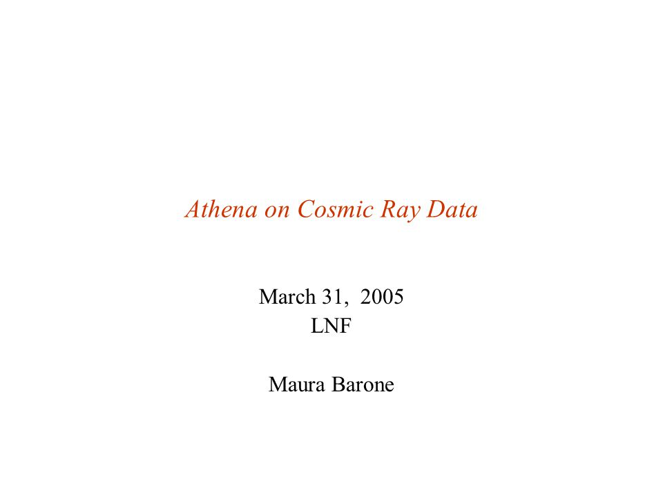 Athena on Cosmic Ray Data March 31, 2005 LNF Maura Barone