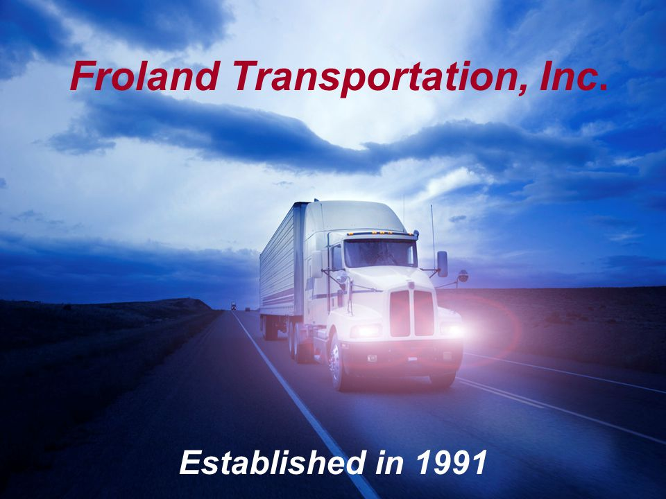 Froland Transportation, Inc. Established in 1991