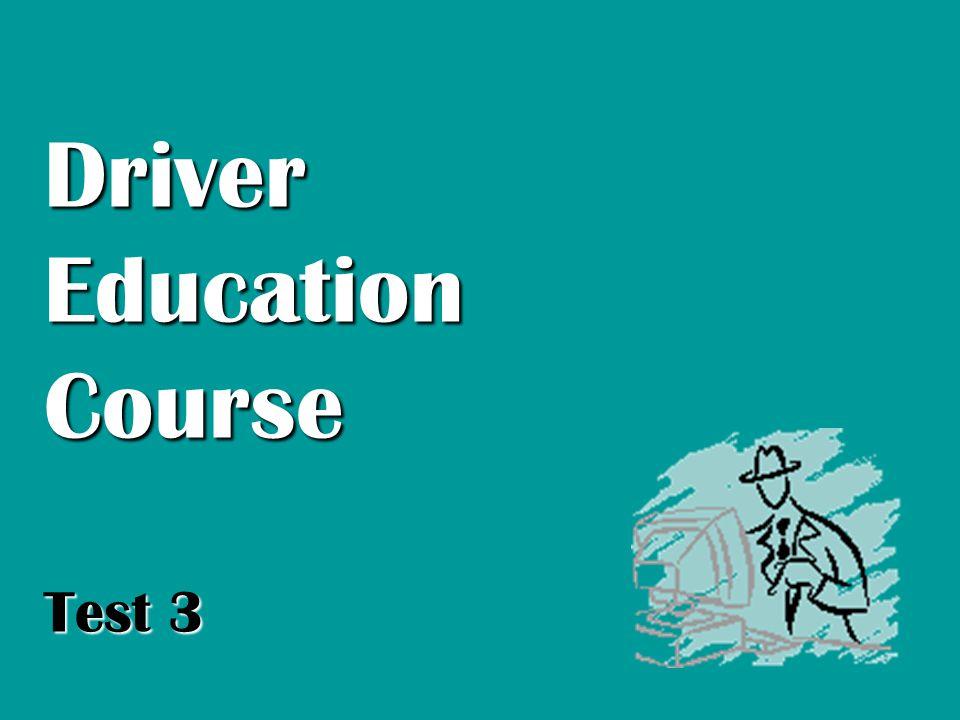 Driver Education Course Test 3