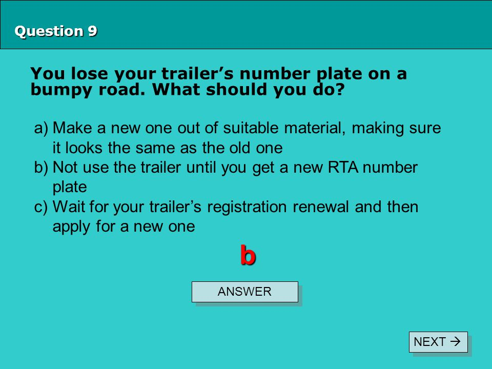 Question 9 You lose your trailer's number plate on a bumpy road.