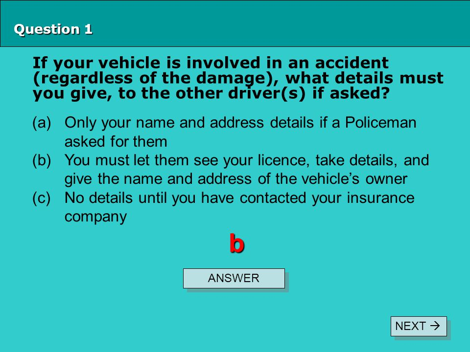 Question 2 If a vehicle you are driving is involved in an accident and a person is injured, what must you do after stopping.
