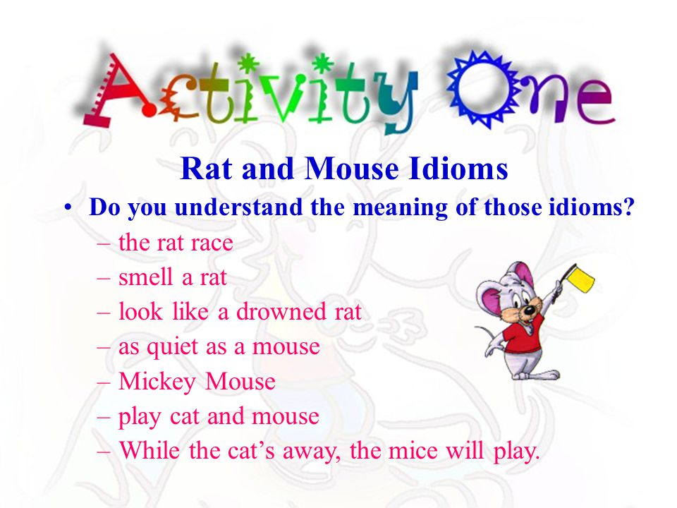 """Activity One """"Rat"""" or """"Mouse"""" Idioms """"Rat"""" or """"Mouse"""" Idioms Activity Two Role Plays Role Plays BACK"""