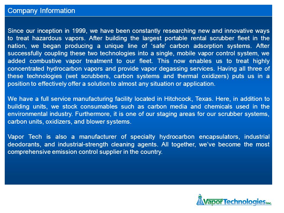 Company Information Since our inception in 1999, we have been constantly researching new and innovative ways to treat hazardous vapors.