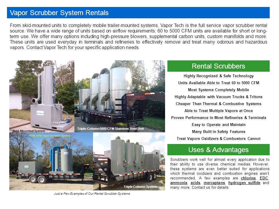 Vapor Scrubber System Rentals From skid-mounted units to completely mobile trailer-mounted systems, Vapor Tech is the full service vapor scrubber rent