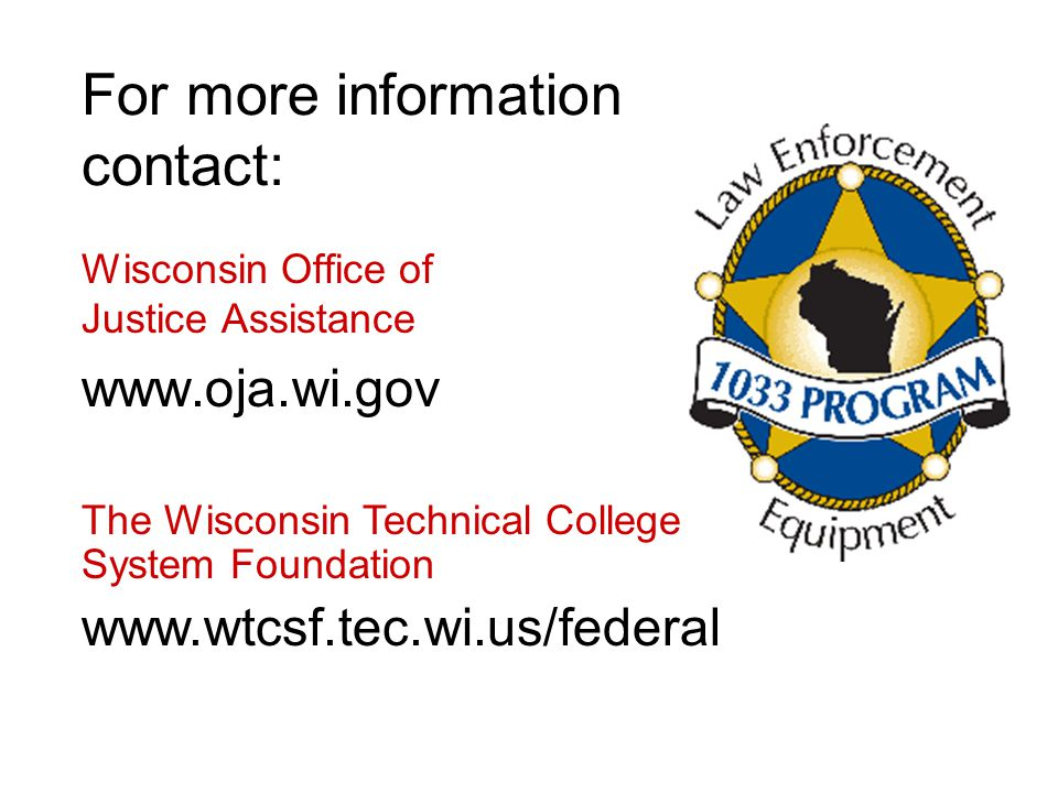 For more information contact: Wisconsin Office of Justice Assistance www.oja.wi.gov The Wisconsin Technical College System Foundation www.wtcsf.tec.wi.us/federal