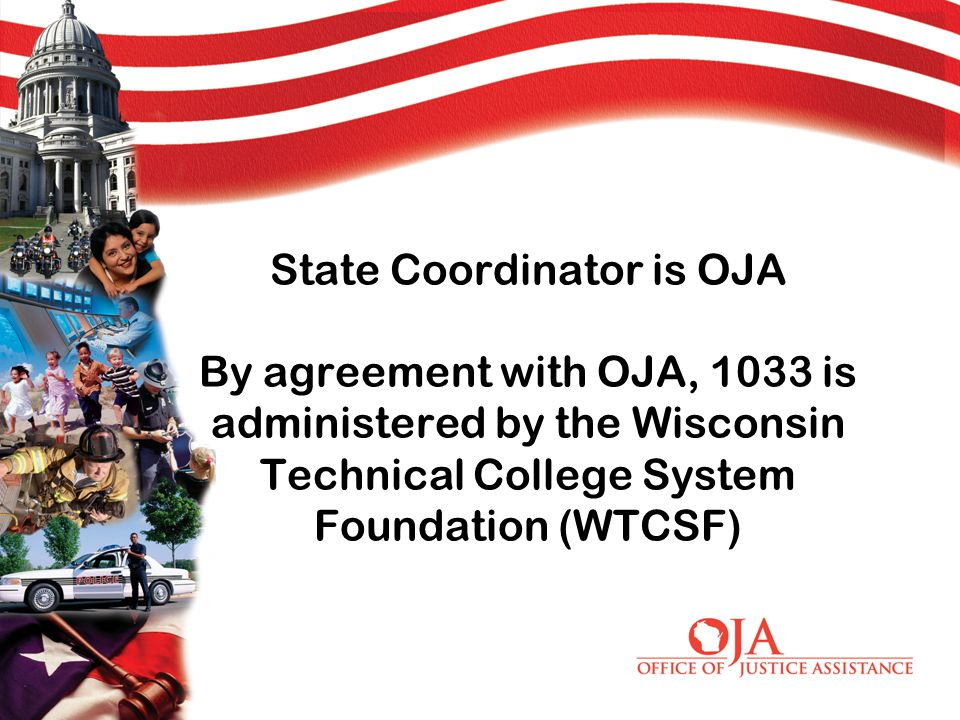State Coordinator is OJA By agreement with OJA, 1033 is administered by the Wisconsin Technical College System Foundation (WTCSF)