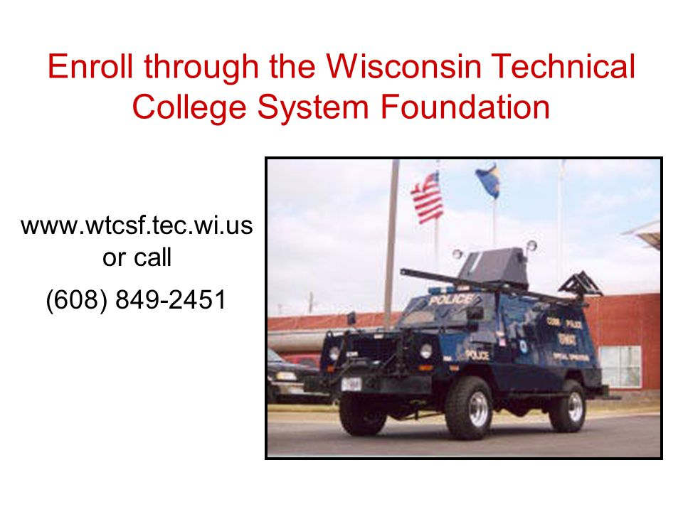 Enroll through the Wisconsin Technical College System Foundation www.wtcsf.tec.wi.us or call (608) 849-2451