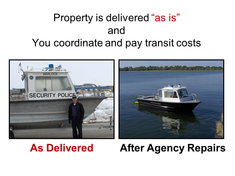 Property is delivered as is and You coordinate and pay transit costs After Agency RepairsAs Delivered