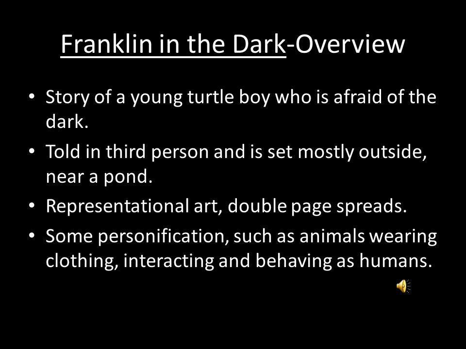 Book Information Franklin in the Dark -by Pauline Bourgeois, Illustrated by Brenda Clark Written in 1986 Is the first in a large series of books about Franklin the turtle.