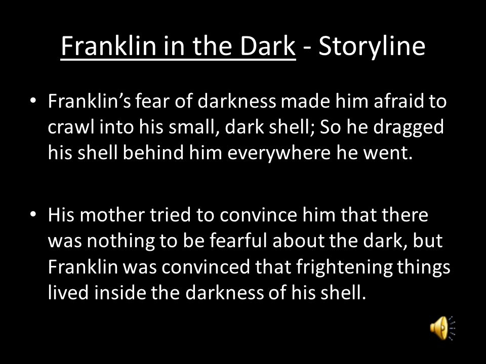 Franklin in the Dark - Theme Main theme is fears Sends the message that everyone has fears, there is no shame to hold for having fears, but facing fears can be beneficial.
