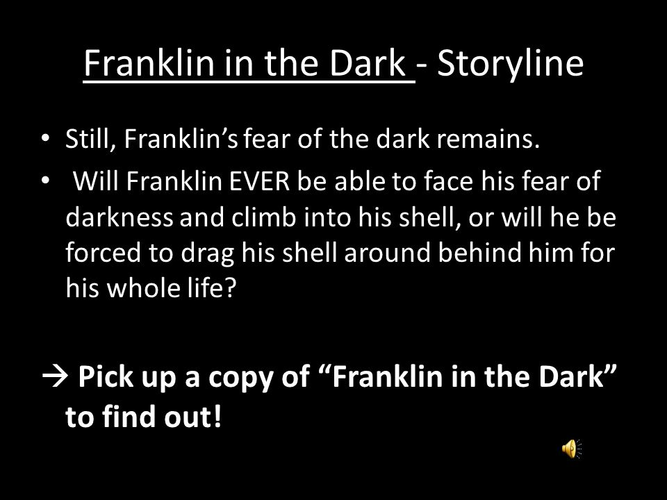 Franklin in the Dark – Storyline Franklin went around asking his peers for help on getting over his fear.