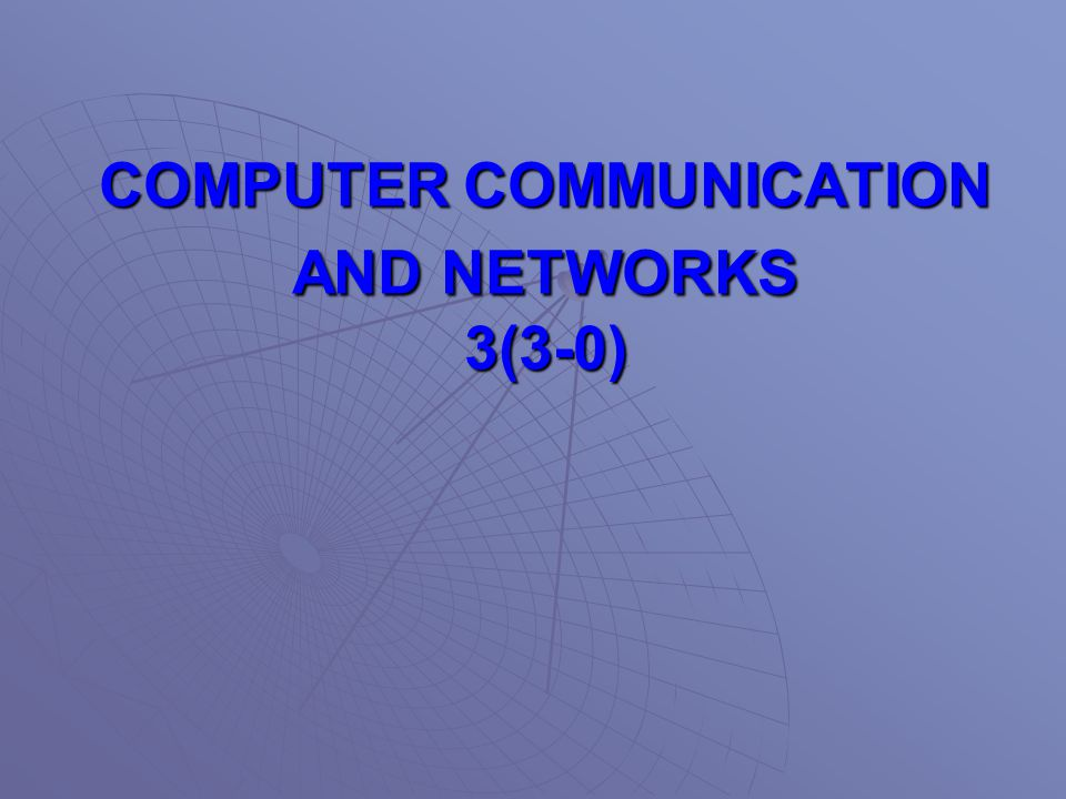 COMPUTER COMMUNICATION AND NETWORKS 3(3-0)