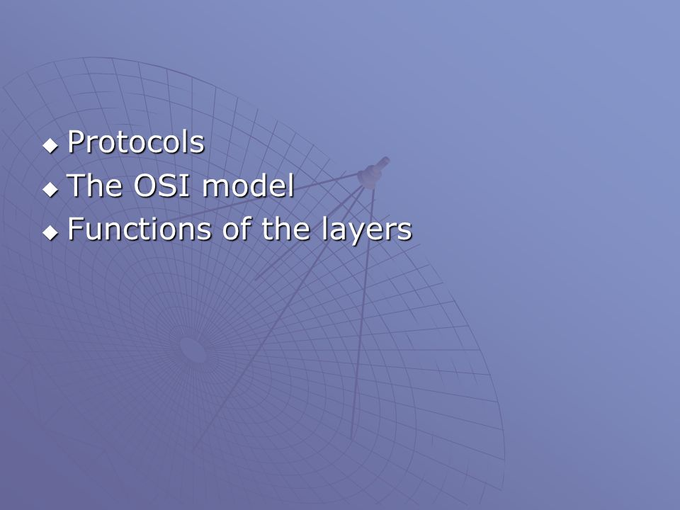  Protocols  The OSI model  Functions of the layers