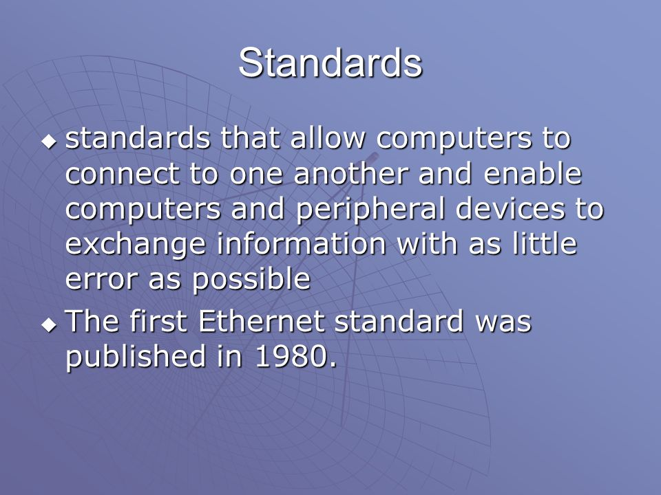 Standards sssstandards that allow computers to connect to one another and enable computers and peripheral devices to exchange information with as little error as possible TTTThe first Ethernet standard was published in 1980.
