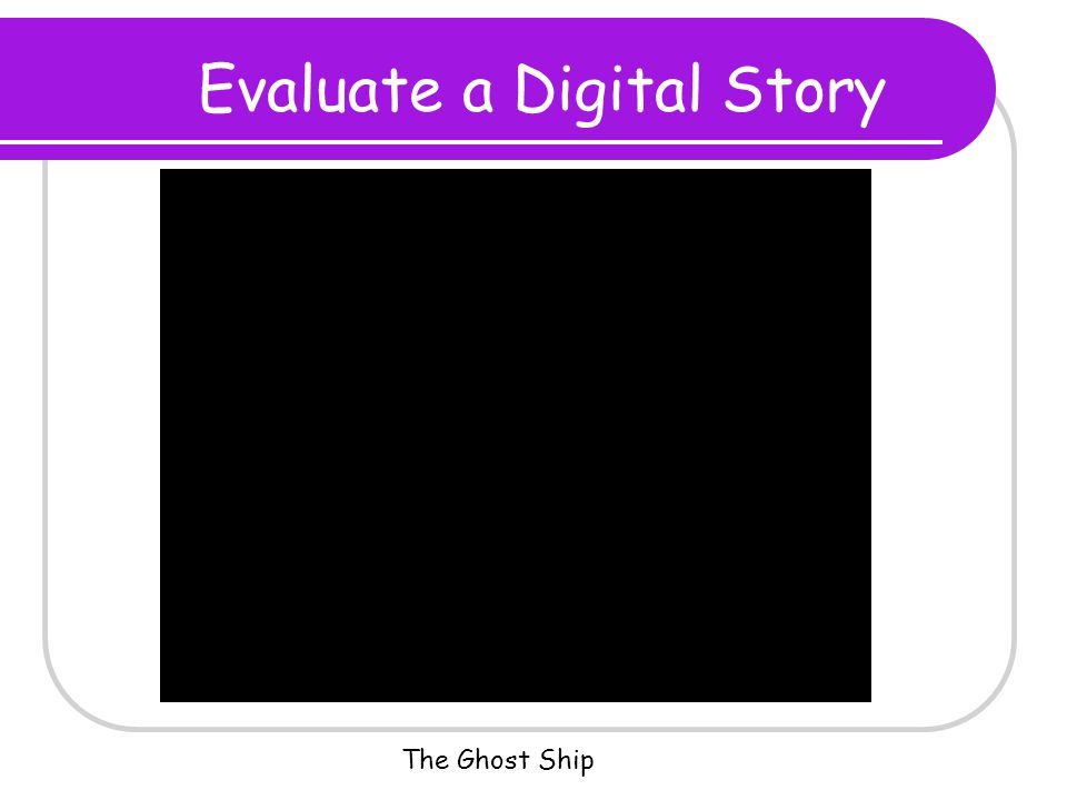 Evaluate a Digital Story The Ghost Ship