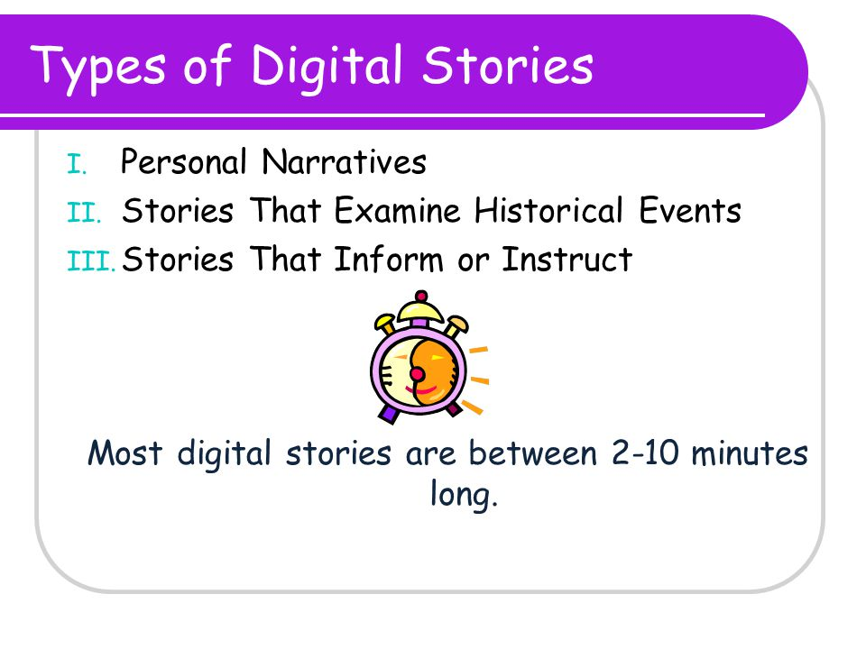 Types of Digital Stories I. Personal Narratives II.