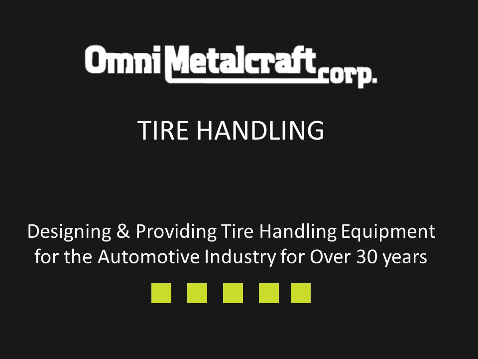 Designing & Providing Tire Handling Equipment for the Automotive Industry for Over 30 years TIRE HANDLING