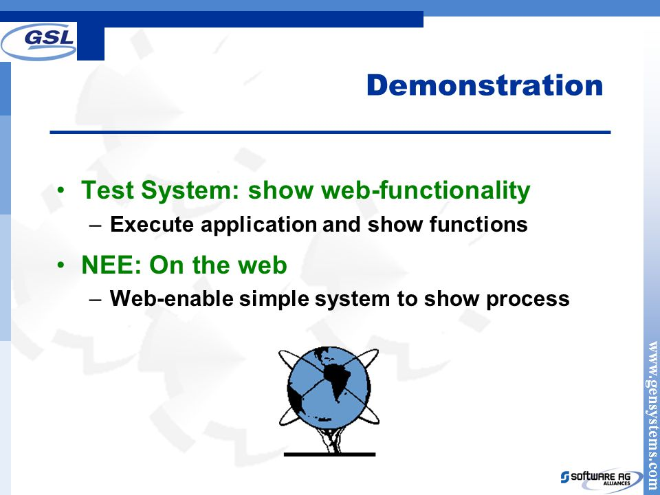 www.gensystems.com Demonstration Test System: show web-functionality –Execute application and show functions NEE: On the web –Web-enable simple system to show process