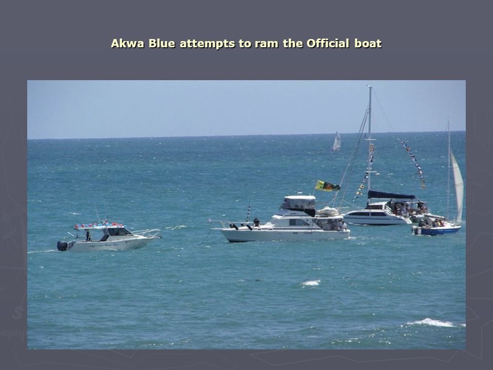 Akwa Blue attempts to ram the Official boat