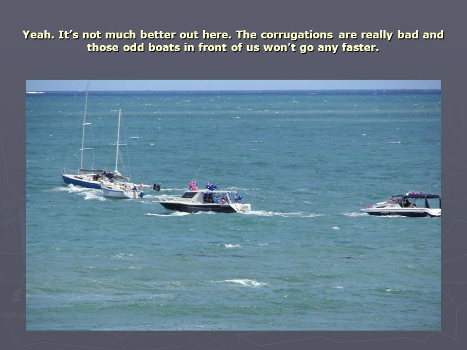 Cruise Captain, Ron trying to get his rebellious followers in line astern.