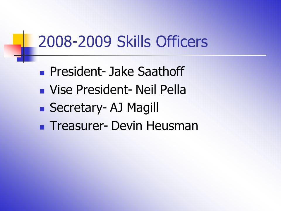 2008-2009 Skills Officers President- Jake Saathoff Vise President- Neil Pella Secretary- AJ Magill Treasurer- Devin Heusman