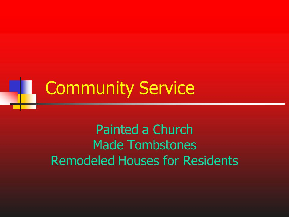 Community Service Painted a Church Made Tombstones Remodeled Houses for Residents