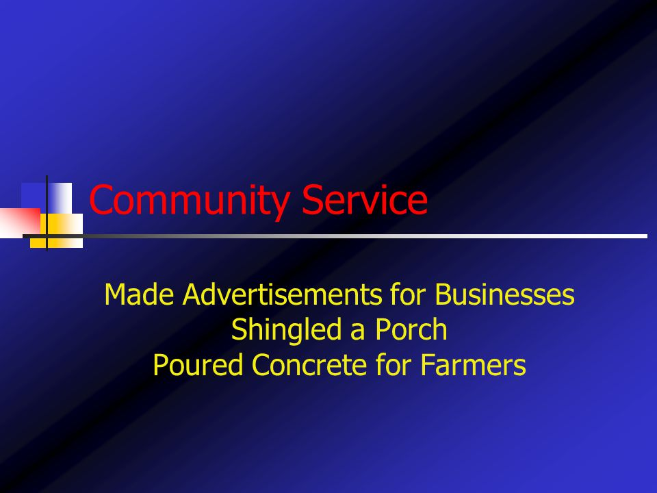 Community Service Made Advertisements for Businesses Shingled a Porch Poured Concrete for Farmers