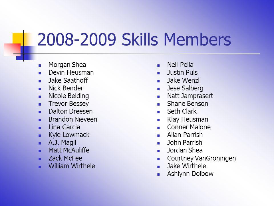 2008-2009 Skills Members Morgan Shea Devin Heusman Jake Saathoff Nick Bender Nicole Belding Trevor Bessey Dalton Dreesen Brandon Nieveen Lina Garcia K