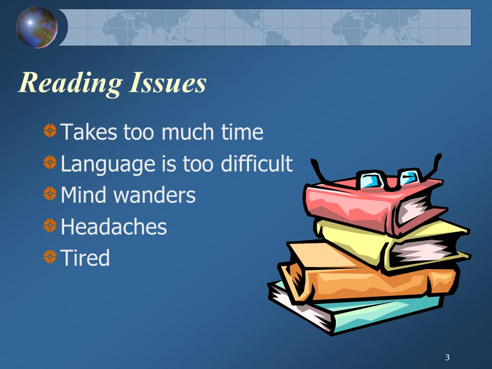 Reading Issues Takes too much time Language is too difficult Mind wanders Headaches Tired 3