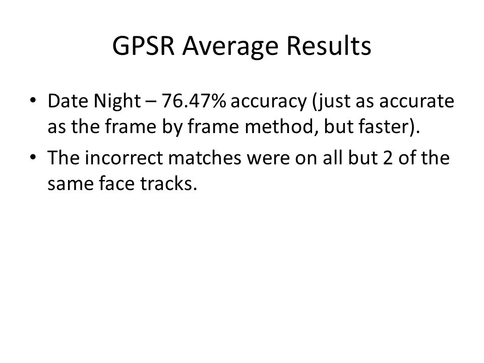 GPSR Average Results Date Night – 76.47% accuracy (just as accurate as the frame by frame method, but faster).