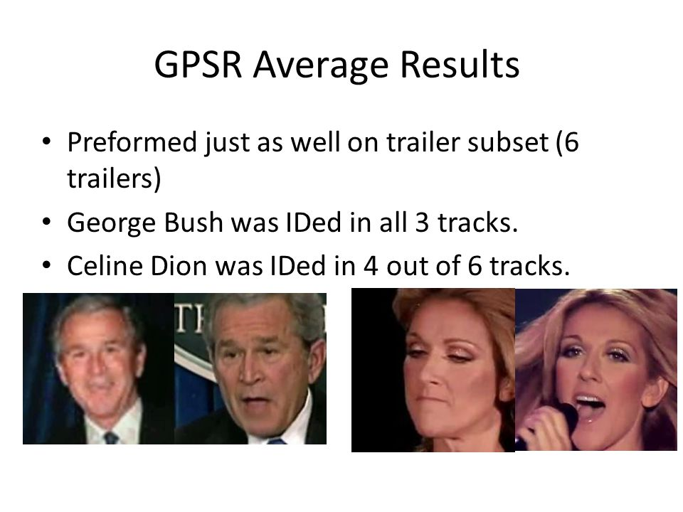 GPSR Average Results Preformed just as well on trailer subset (6 trailers) George Bush was IDed in all 3 tracks.