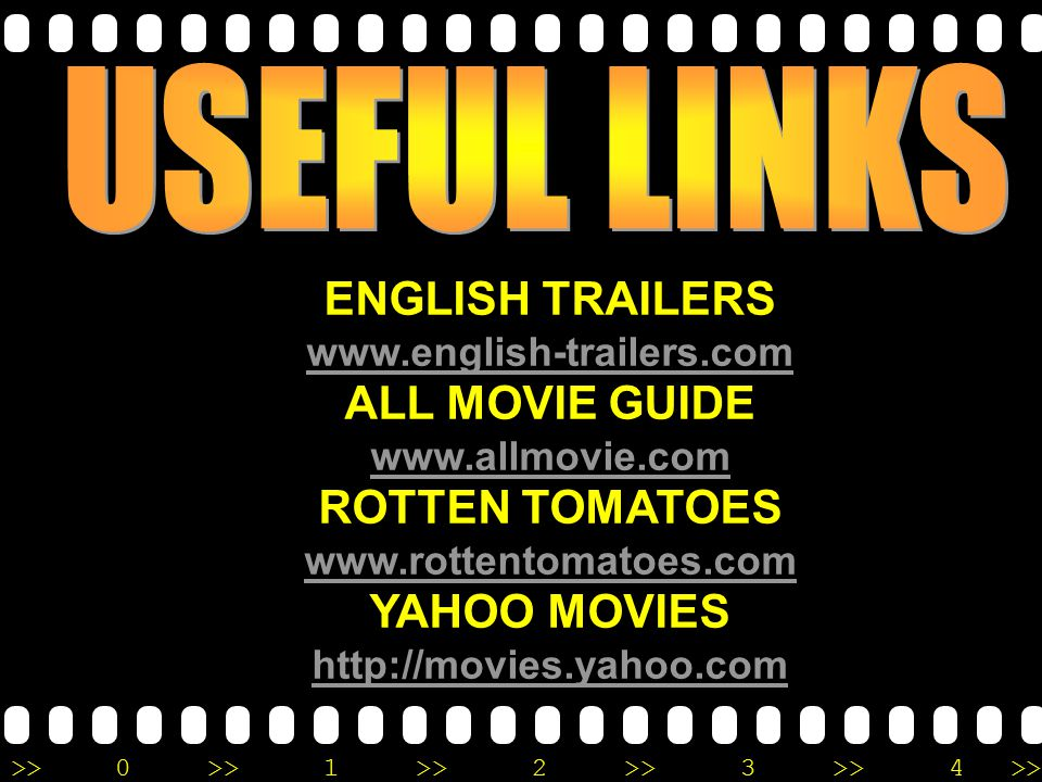 >>0 >>1 >> 2 >> 3 >> 4 >> ENGLISH TRAILERS www.english-trailers.com ALL MOVIE GUIDE www.allmovie.com ROTTEN TOMATOES www.rottentomatoes.com YAHOO MOVIES http://movies.yahoo.com