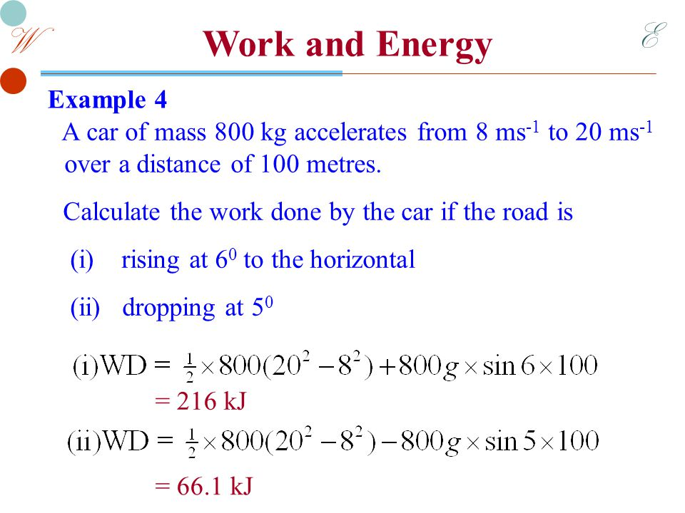 E W Work and Energy Example 5 A tractor of mass 600 kg pulls a trailer of mass 200 kg up a rough road inclined 10 0 to the horizontal.