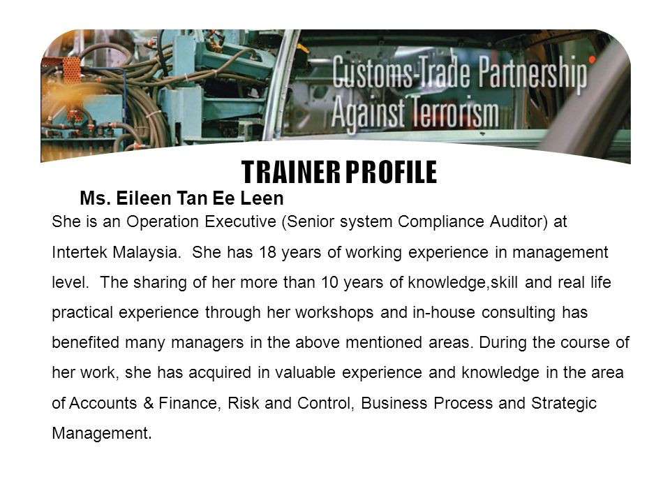 Ms. Eileen Tan Ee Leen She is an Operation Executive (Senior system Compliance Auditor) at Intertek Malaysia. She has 18 years of working experience i