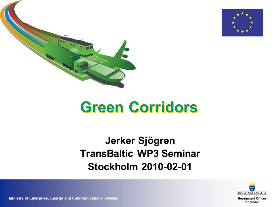 Ministry of Enterprise, Energy and Communications Sweden Green Corridors Jerker Sjögren TransBaltic WP3 Seminar Stockholm 2010-02-01