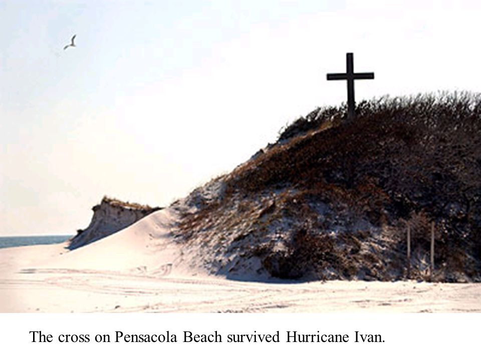 The cross on Pensacola Beach survived Hurricane Ivan.