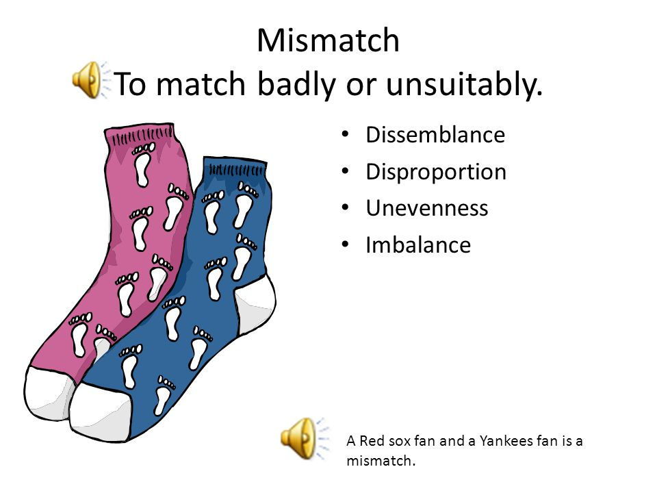 Mismatch To match badly or unsuitably.