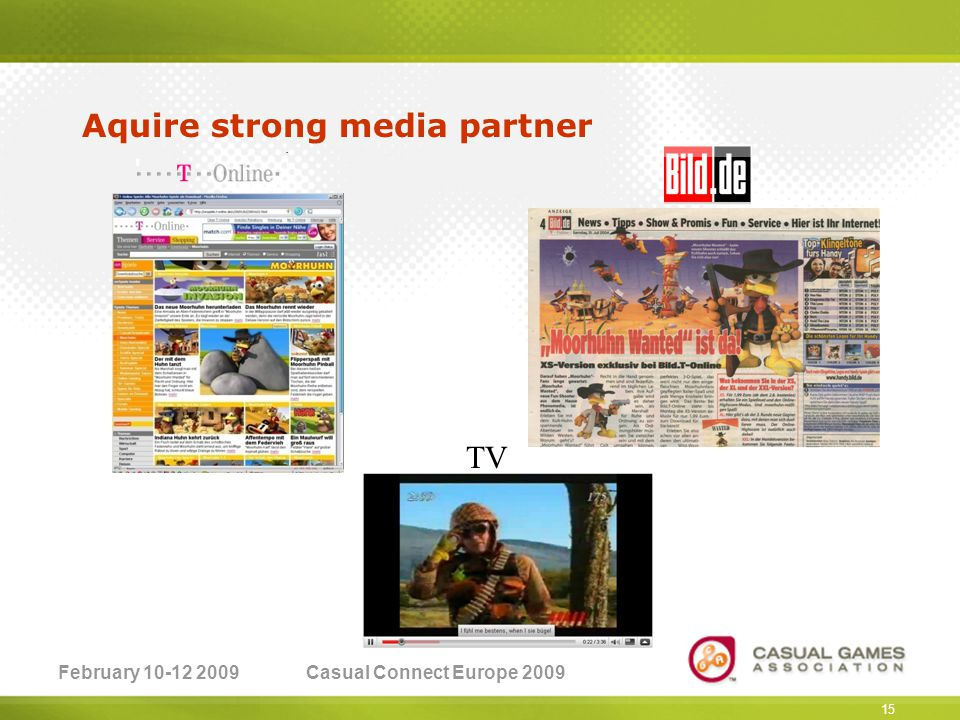 February 10-12 2009Casual Connect Europe 2009 15 Aquire strong media partner TV