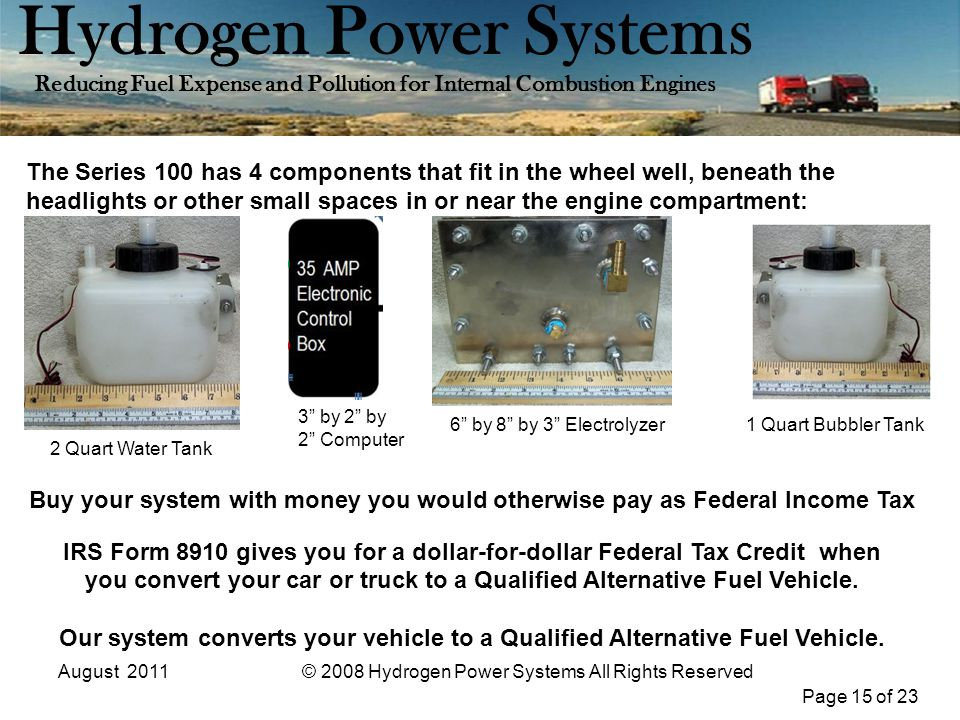 Page 15 of 23 Hydrogen Power Systems Reducing Fuel Expense and Pollution for Internal Combustion Engines August 2011© 2008 Hydrogen Power Systems All