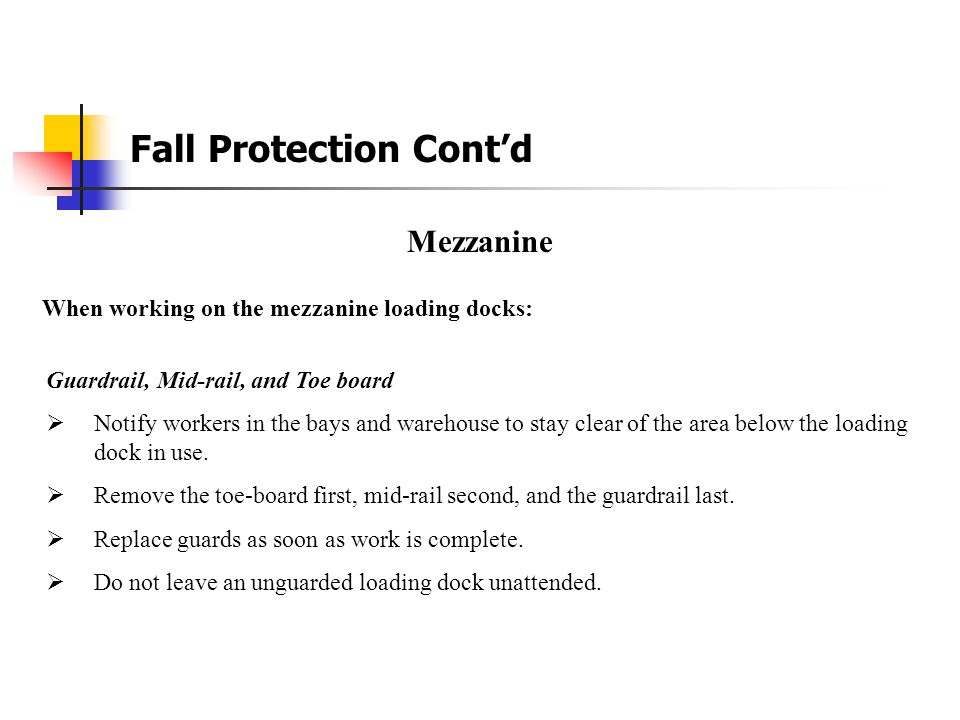 Fall Protection Cont'd Open Area's with Fall Hazards Safety Harness's must be worn when working in an area with a fall hazard of 6 feet or greater. Re