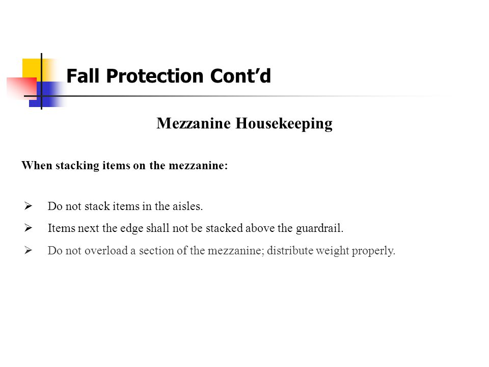 Fall Protection Cont'd Mezzanine When working on the mezzanine loading docks: Swinging Gate  Notify workers in the bays and warehouse to stay clear o