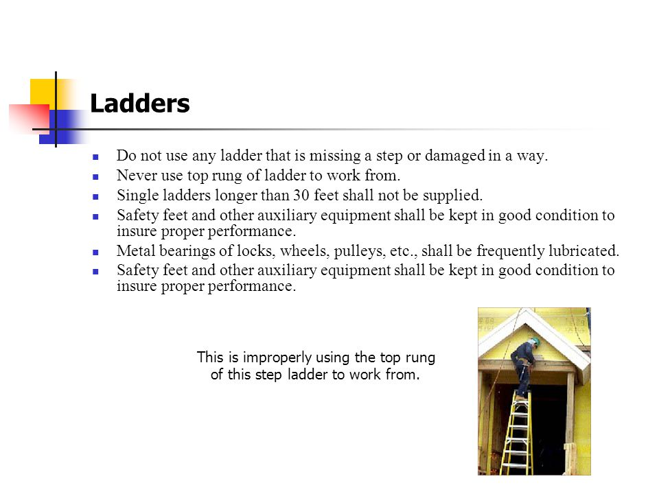 Fall Protection (Ladders) Checklist Always inspect any ladder for damage or defect prior to use Inspect for: Broken or missing rungs or steps Broken o