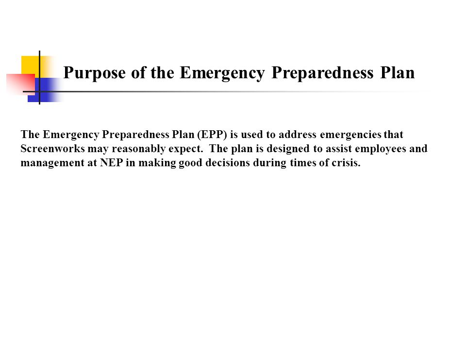 Emergency Preparedness Plan Contains  Purpose of the Emergency Action Plan  Organization and Staff Responsibilities  Emergency Procedures  Natural