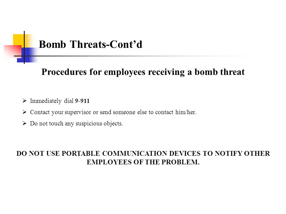 Bomb Threats Procedures for employees receiving a bomb threat If you receive a bomb threat immediately transfer the call to a supervisor. If a call tr